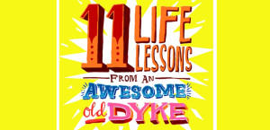 11 LIFE LESSONS FROM AN AWESOME OLD DYKE